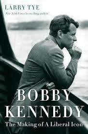 Bobby Kennedy, The Making of a Liberal Icon by Larry Tye