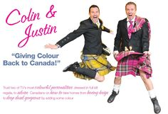 Och aye the noo! Colin & Justin - giving colour back to Canada .... As if we need colour! We are already colourful ... But love these two talented and funny designers!