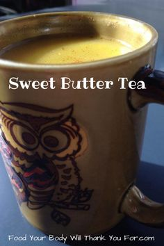 Sweet Butter Tea-Food Your Body Will Thank You For