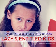 It's so easy to slip into these parenting habits. A funny read that hits its mark. 7 highly effective ways to raise lazy and entitled kids