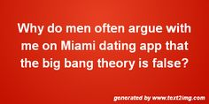 Why do men often argue with me on Boston dating app that the big bang theory is false? #BigBangtheory #Datingapp