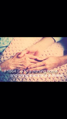 Go to a Nursing Home and Bring Everyone a Flower / Bucket List Ideas / Before I Die Datum Tattoo, Best Friend Bucket List, Stuff To Do, Things To Do, Life List, One Day I Will, Summer Bucket Lists, Before I Die, In This World