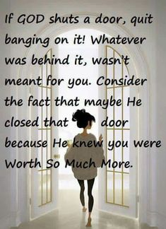 Quit banging down closed doors, God has brighter Plans for you.