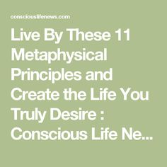 Live By These 11 Metaphysical Principles and Create the Life You Truly Desire  : Conscious Life News