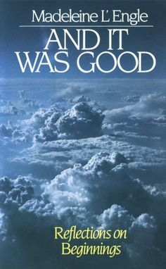 And It Was Good: Reflections on Beginnings (Genesis Trilogy) by Madeleine L'Engle