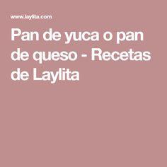 Pan de yuca o pan de queso - Recetas de Laylita Pan Sin Gluten, Gluten Free, Cheese Bread, Breads, Food Cakes, Deserts, Cookies, Meals, Zen Decorating