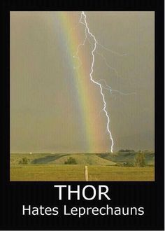 Thor hates Leprechauns, lightening strikes along rainbow       Impressive AND humourous     ^_^