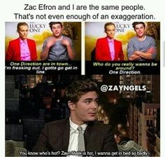 haha and this is one of the reasons I love Zac Efron shook much!