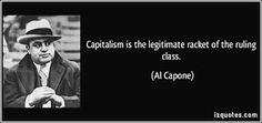 Al Capone quotes - Capitalism is the legitimate racket of the ruling class. Republic Vs Democracy, Al Capone Quotes, Gun Quotes, Global Economy, Market Economy, Lol So True, Kind Words, Student Work, Famous Quotes