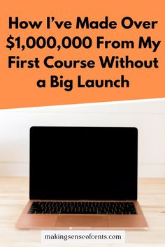 How I've Made Over $1,000,000 From My First Course Without a Big Launch