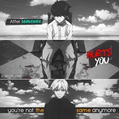 """After someone hurts you, you're not the same anymore.."" -Anime/Manga: Tokyo Ghoul -edited by Karunase -source: karunase.tumblr.com"