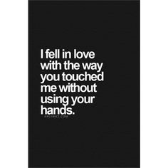 http://loveinquotes.com/i-fell-in-lovewith-the-wayyou-touchedmg-withoutusm-your/ #LoveQuotes, #Quotes, #RelationshipQuotes #lovequotes #lovequotesforhim #lovequotesforher #relationshipquotes