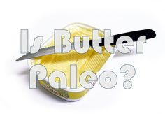 Is Butter Paleo? What about Clarified Butter?