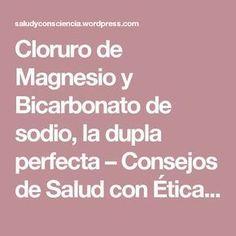 Cloruro de Magnesio y Bicarbonato de sodio, la dupla perfecta – Consejos de Salud con Ética y Consciencia