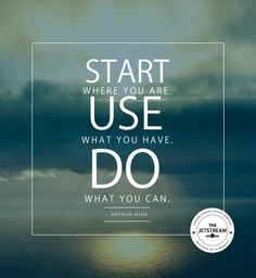 'Start where you are. Use what you have. Do what you can.' Arthur Ashe- Julian Pencilliah | Julian Pencilliah Inspire #Motivation #Quotes