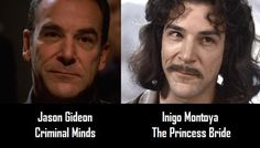 It blew my mind when I realized this was the same man!!!! Mandy Patinkin. Jason Gideon/Inigo Montoya. Criminal Minds/The Princess Bride