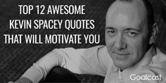 Top 12 Awesome Kevin Spacey Quotes That Will Motivate You