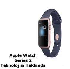 Apple Watch Series 2 Teknolojisi Hakkında