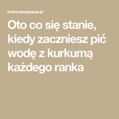 Oto co się stanie, kiedy zaczniesz pić wodę z kurkumą każdego ranka Wellness, Cholesterol, Health And Beauty, Healthy Lifestyle, Life Hacks, Food And Drink, Health Fitness, Healthy Eating, Cooking