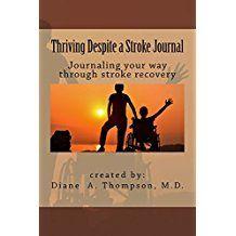 Thriving Despite a Stroke Journal/Diary.  https://www.amazon.com/Thriving-Despite-Stroke-Journal-Inspiration/dp/0998534757/ref=sr_1_1?ie=UTF8&qid=1505771227&sr=8-1&keywords=diane+a+thompson%2C+md