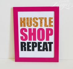 Hustle Shop Repeat - Art Print (Motivational / Inspirational / Entrepreneur / Home Decor / Office Decor / Mogul / Empire / Boss Quotes)