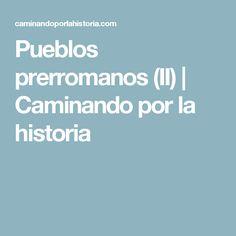 Pueblos prerromanos (II) | Caminando por la historia