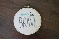 Be Brave Embroidery Hoop  Hand Embroidery Hoop by lilbirdstitches #handmade #tbec #florida #embroidery #décor #gift