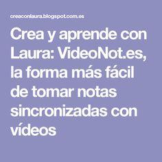Crea y aprende con Laura: VideoNot.es, la forma más fácil de tomar notas sincronizadas con vídeos