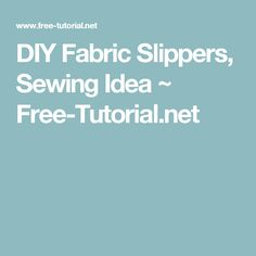 DIY Fabric Slippers, Sewing Idea ~ Free-Tutorial.net