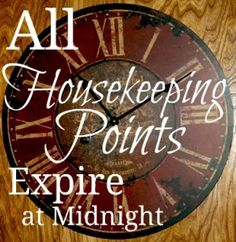 All Housekeeping Points Expire at Midnight - A Concept that was hard to accept but that changed my life! ASlobComesClean.com