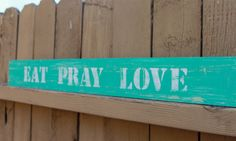 Eat Pray Love hand painted turquoise sign
