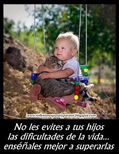 ... No les evites a tus hijos las dificultades de la vida... enséñales mejor a superarlas.