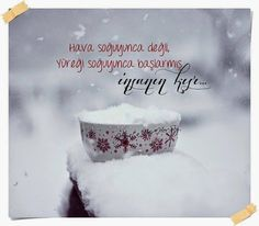 Hava soğuyunca değil, Yüreği soğuyunca başlarmış insanın kışı...