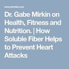 Dr. Gabe Mirkin on Health, Fitness and Nutrition. | How Soluble Fiber Helps to Prevent Heart Attacks