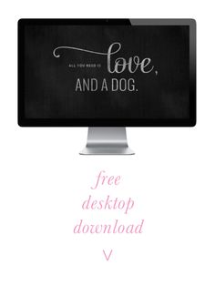 All You Need is Love and a Dog <3 FREE Desktop Wallpaper | Pretty Fluffy