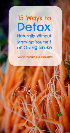 Fifteen Ways to Detox Naturally Without Starving Yourself or Going Broke