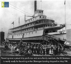 PMA #11308 - The SS Sicamous shortly before her launch onto Okanagan Lake - at the Okanagan Landing Ship Yards. Photo from the Penticton Museum and Archives.