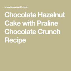 Chocolate Hazelnut Cake with Praline Chocolate Crunch Recipe