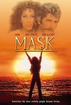MASK: Directed by Peter Bogdanovich.  With Cher, Eric Stoltz, Sam Elliott, Estelle Getty. A teenager with a massive facial skull deformity and biker gang mother attempts to live as normal a life as possible under the circumstances.