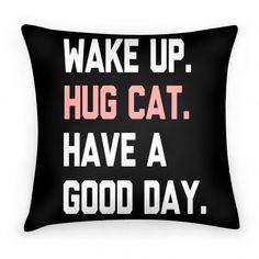 Wake Up, Hug Cat, Have a Good Day | HUMAN | T-Shirts, Tanks, Sweatshirts and Hoodies