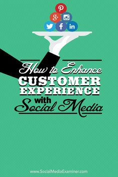 How to Enhance Customer Experience With Social Media