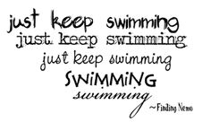Just keep your head above water...Just keep swimming