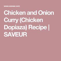 Chicken and Onion Curry (Chicken Dopiaza) Recipe | SAVEUR