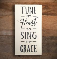 Find this product and many more on our website www.thepaintedporch.co This wall sign features a line from the classic hymn Come Thou Fount of Every Blessing and reads Tune My Heart to Sing Thy Grace. We think it would look absolutely perfect above a piano as part of a larger display and would make a great gift for the musician in your life! - Measures approximately 9 x 18.5 - Comes with Sawtooth Hanger