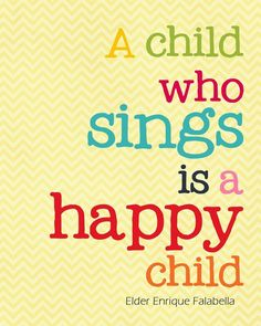 Emma must be the happiest child in the world. She sings all the time. I dont know how she remembers the words to so many songs Love My Kids Quotes, My Children Quotes, Quotes To Live By, Happy Kids Quotes, Quotes Kids, Free Printable Quotes, Free Quotes, Quotes Quotes, The Words