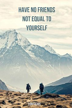 """Have no friends not equal to yourself.""  ― Confucius.  Click on this image to see the biggest collection of famous quotes on the net!"