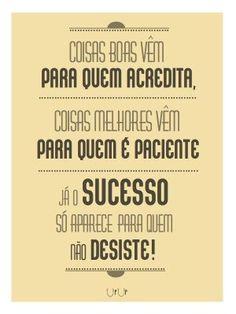 <p></p><p>Coisas boas vêm para quem acredita, coisas melhores vêm para quem é paciente. Já o sucesso, só aparece para quem não desiste!</p>