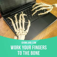 """Work your fingers to the bone"" means ""to work extremely hard. Example: She ​worked her ​fingers to the ​bone to ​provide a ​home and ​food for seven ​children."