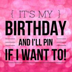 Today's my birthday... well actually I was born on Feb 29th, but since that doesn't exist for a couple more years, it's close enough! Lol Happy Birthday to me! :-)