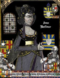 Anne de Mortimer, Countess of Cambridge (27 December 1390 – c. 21 September 1411) was the mother of Richard Plantagenet, 3rd Duke of York, and the grandmother of King Edward IV and King Richard III. Anne married Richard of Conisburgh, the second son of Edmund of Langley, 1st Duke of York and his first wife Infanta Isabel. They had 3 children